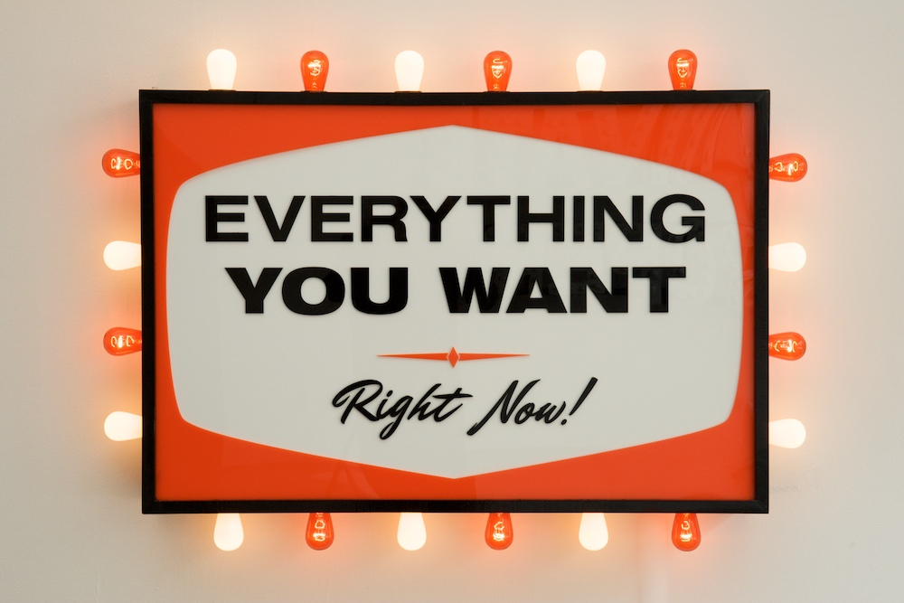right now - everything you want